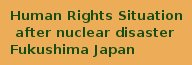 Human Rights Situation after nuclear disaster Fukushima Japan